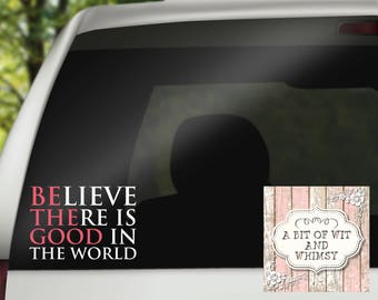 Vinyl Decal, Car Decal, Laptop Decal, Mirror Decal, Tumbler Decal - Believe There Is Good in The World