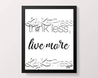 INSTANT DOWNLOAD** Think Less, Live More Print