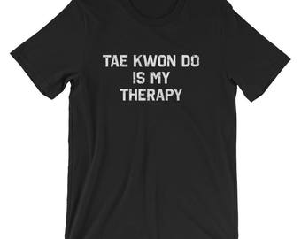 Tae Kwon Do is My Therapy T-Shirt