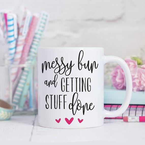 Messy Bun Getting Stuff Done Coffee Mug - Girl Boss Coffee Cup