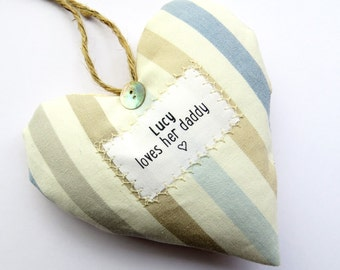 Father's Day Gift - Tell your dad that you love him.  Personalised Heart made in your choice of fabric -  Supplied Gift Boxed