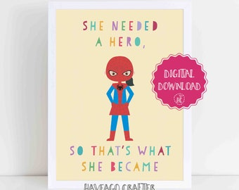 Digital download - She needed a hero so she became one Spidergirl print
