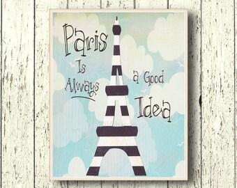 Paris is Always a good Idea wall art decor - Black white Strips Eiffel Tower art decoration  8x10 or 11x14 living room art - French words