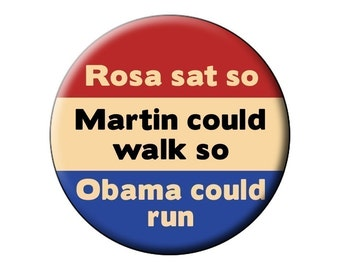 Rosa Sat Button - President Obama Rosa Parks MLK Pin Back  2.25 inch Badge