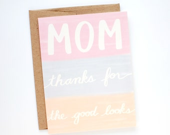 Funny Mothers Day Card - Mother's Day Card - Mom Thanks for the Good Looks - Funny Mother's Day Card