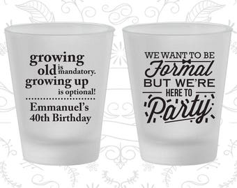 40th Birthday Frosted Shot Glasses, Growing Old, Growing Up, Formal but here to party, Birthday Frosted Shot Glass (20135)