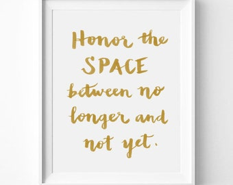 Honor the Space Between No Longer and Not Yet, Gift Idea, Home Decor, Inspiration, Typography Print, Word Art, Wall Quote, Gold, White