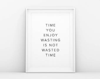 Time You Enjoy Wasting is not Wasted Time - Inspirational Quote Poster - Minimalistic Art Printable - Scandinavian and Danish Wall Art
