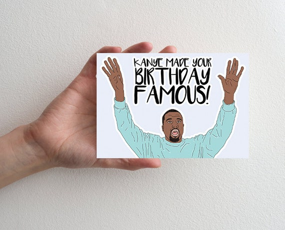 Birthday greeting card kanye made your birthday famous birthday greeting card kanye made your birthday famous greeting card funny kanye famous birthday card kanye west famous lyrics inspired m4hsunfo Images