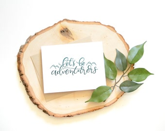 Let's be Adventurers Card . Hand lettered . anniversary . marriage . friend card . mountains . calligraphy . 4.25 x 5.5 . handlettering