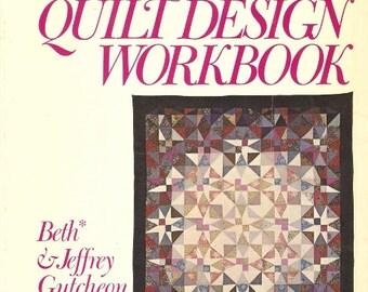 The Quilt Design Workbook by Beth and Jeffrey Gutcheon