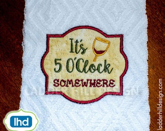 Its Five O'Clock Somewhere Applique Embroidery Design -- Wine Applique Embroidery -- Kitchen Towel Applique Embroidery Design FO009