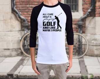 All i Care abut is Playing golf and maybe 3 people  Raglan Baseball T-shirt Mens
