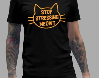 Stop Stressing Meowt Love Cats T-Shirt #J