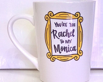 You're the Rachel to my Monica mug