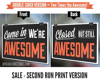 Second Run Sale - Come In We're Awesome ©™ / Closed But Still Awesome ©™ - Double-Sided Open Closed Funny Retail Store Sign