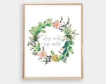 Stay Wild My Child, Nursery Print, Instant Download, Nursery Art, Cactus Wreath, Succulents 8x10