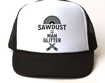 Sawdust Is Man Glitter Trucker Hat