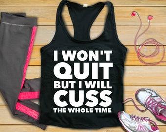 won't quit workout shirt, workout shirt, workout tank, workout clothes, funny workout tank, funny workout shirts, gym shirt, funny gym shirt