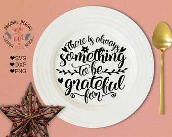 Thanksgiving svg, There is always something to be grateful for SVG DXF PNG, Thanksgiving Printable, Gratitude svg file, Gratitude Quotes