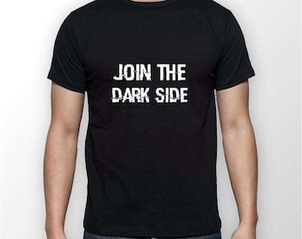 Join The Dark Side T Shirt | Funny Gifts