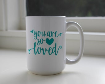 You Are So Loved Coffee Mug | 15 oz. Coffee Mug | Encouragement Mug