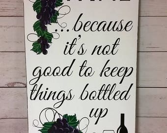 Wine Sign / Becuse it's not good to keep things bottled up