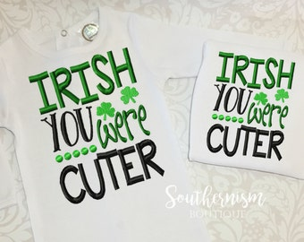 St Patricks Day, Shirt for St Patricks, St Patty Day Shirt, Irish Shirt, Irish you, were cuter, Pattys Day Shirt, Boys, Babies first, funny