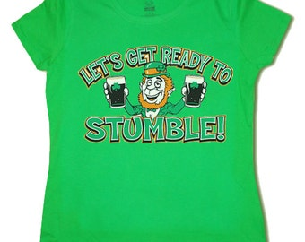 Ladies St Patricks day t-shirt / Lets get ready to Stumble