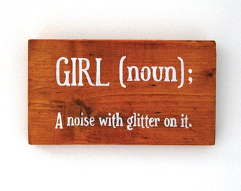 Girl (noun); A noise with glitter on. - Wooden Sign