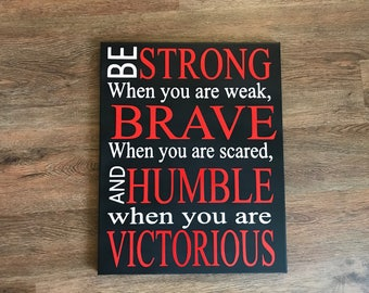Be strong when you are weak Brave when you are scared and humble when you are victorious ready to hang canvas CUSTOM COLOR wall art