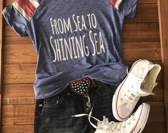 From Sea to Shining Sea, Patriotic Tee, 4th of July T-Shirt