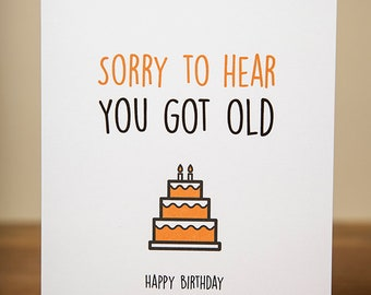 Greeting Card - Birthday, Funny, Quirky, Sorry To Hear You Got Old