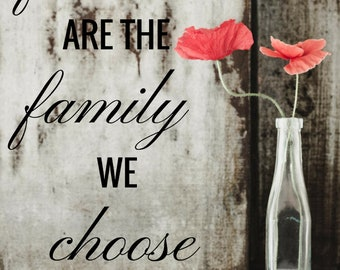 Home Decor Friends Are The Family We Choose/Instant Digital Download/PDF