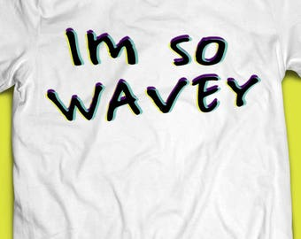 Im So Wavey T Shirt
