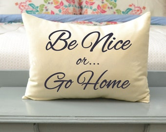 Manners Pillow, 12 x 16 Be Nice or Go Home, custom pillow, Gag gift, funny gift, play nice featherhen