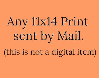 Choose any 11x14  Instant Download Print from my shop to be sent to your home.