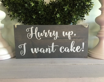 Hurry up I want cake sign - Here comes the bride sign - Here comes your bride sign - wood sign - wooden sign - custom wedding sign - custom
