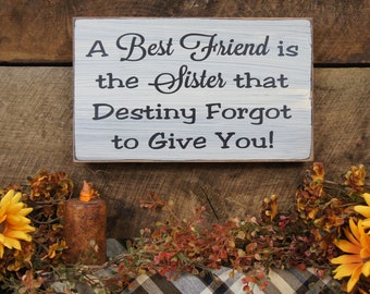 A Best Friend is the Sister Destiny Forgot to Give You- Rustic Style Sign, Makes a Great Gift for a Friend or Best Friend!