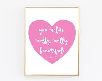 Quote Print - You're Like Really Beautiful Print - Dorm Decor - Trendy Wall Art - Home Decor - Teen Girl Room Decor - Pink Heart