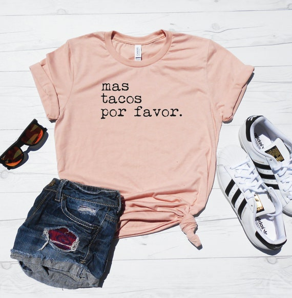 Mas Tacos Por Favor Shirt