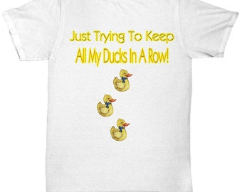 Just Trying To Keep All My Ducks In A Row Tshirt