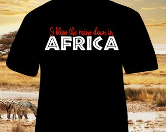 I Bless the Rains Down in Africa - t-shirt - tee - shirt - men - women - children - funny - any color or size toto