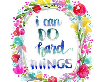 I Can Do Hard Things - PRINT - floral- flowers - Spring Colors Art - Whimsical ARt - Nursery ARt - inspiring