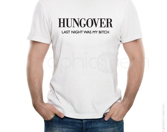 """T-shirt """"HUNGOVER Last night was my bitch"""" Funny Tee Humor shirt to inspire"""