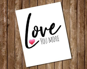 Love you more valentine printable