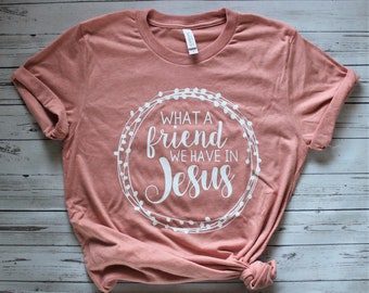 FAST SHIPPING! Women's What a Friend We Have in Jesus Shirt