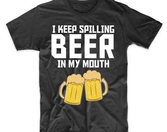 I Keep Spilling Beer In My Mouth Funny Drinking T-Shirt