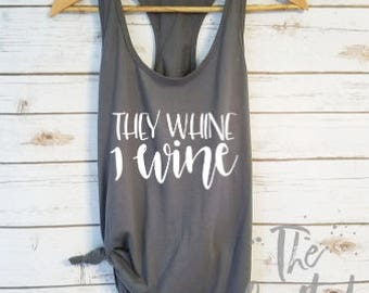 They Whine I Wine Tank / Mother's Day Gift / Mom Shirt / Cute Mom Shirt / Funny Mom Shirt /Gifts for Mom / New Mom Shirt