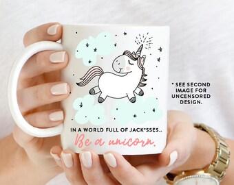 In a world full of Jack*sses.. Be a Unicorn Coffee Mug - Large Coffee Mug - Funny Coffee Mug - Sassy Mug - Funny Mug - Unicorn Mug - Gift